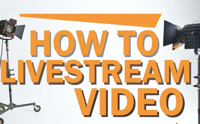 Live Streaming Guide – How to Live Stream Video