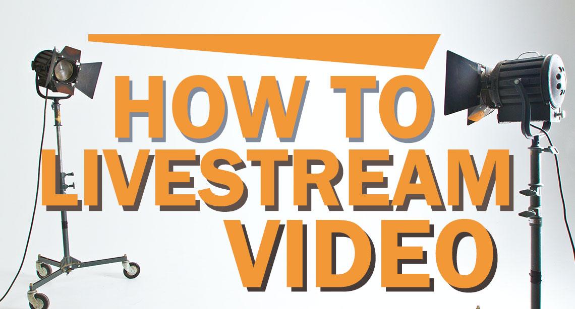 How to Livestream Video